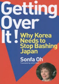 GETTING OVER IT! WHY KOREA NEEDS TO STOP BASHING JAPAN