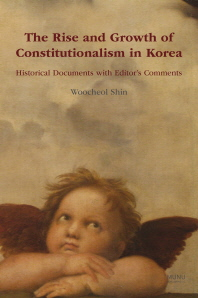 The Rise and Growth of Constitutionalism in Korea Historical Documents with Editor's Comments