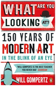 What Are You Looking At   150 Years of Modern Art in the Blink of an Eye