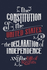 The Constitution of the United States, the Declaration of Independence and The Bill of Rights