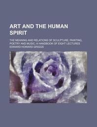 Art and the Human Spirit; The Meaning and Relations of Sculpture, Painting, Poetry and Music; A Handbook of Eight Lectures
