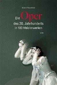 Die Oper des 20. Jahrhunderts in 100 Meisterwerken