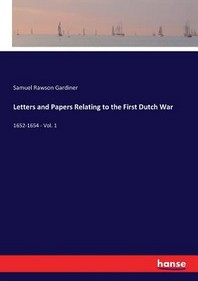 Letters and Papers Relating to the First Dutch War