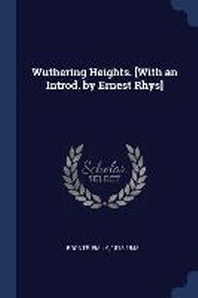 Wuthering Heights. [with an Introd. by Ernest Rhys]