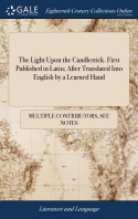 The Light Upon the Candlestick. First Published in Latin; After Translated Into English by a Learned Hand
