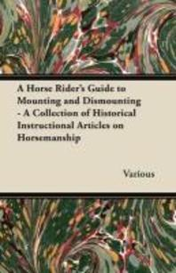 A Horse Rider's Guide to Mounting and Dismounting - A Collection of Historical Instructional Articles on Horsemanship