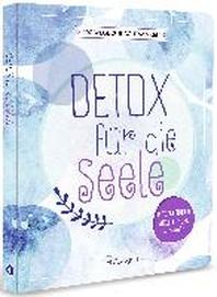 Detox fuer die Seele - 100 Wege zur Achtsamkeit