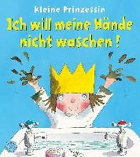 Kleine Prinzessin - Ich will meine Haende nicht waschen!
