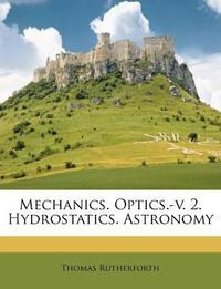 Mechanics. Optics.-V. 2. Hydrostatics. Astronomy