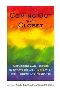 Coming out of the Closet; Exploring LGBT Issues in Strategic Communication with Theory and Research