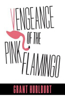 Vengeance of the Pink Flamingo