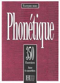 Phonetique : 350 Exercices : Livre de l'Eleve