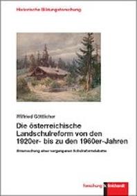 Die oesterreichische Landschulreform von den 1920er- bis zu den 1960er-Jahren