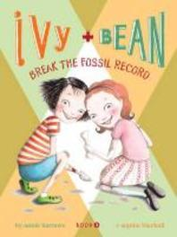 Ivy and Bean. 3: Break the Fossil Record
