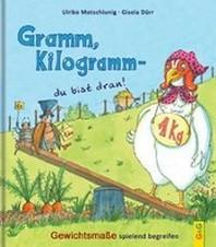 Gramm, Kilogramm - du bist dran!
