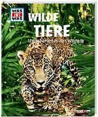 Wilde Tiere. Ungezaehmt in der Wildnis