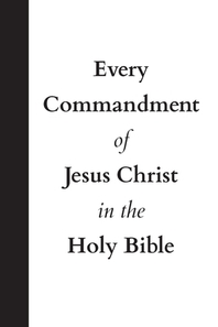 Every Commandment of Jesus Christ In The Holy Bible