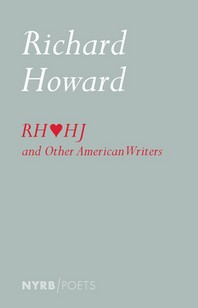 Richard Howard Loves Henry James and Other American Writers