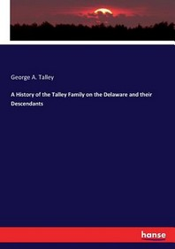 A History of the Talley Family on the Delaware and their Descendants