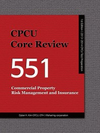 CPCU CORE REVIEW 551, COMMERCIAL PROPERTY RISK MANAGEMENT AND INSURANCE