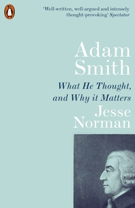 Adam Smith  What He Thought, and Why it Matters