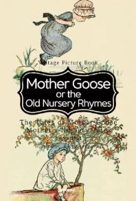 Mother Goose or the Old Nursery Rhymes - 옛날 마더구스 전래 동요 이야기(영어원서) (컬러판)