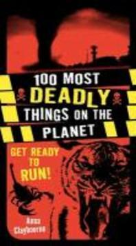 100 Most Deadly Things on the Planet. by Anna Claybourne