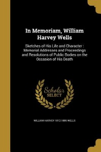 In Memoriam, William Harvey Wells