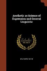 Aesthetic as Science of Expression and General Linguistic