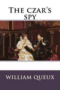 The czar's spy William Le Queux