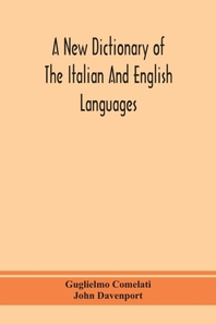 A new dictionary of the Italian and English languages, based upon that of Baretti, and containing, among other additions and improvements, numerous ne