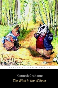 """The Wind in the Willows by Kenneth Grahame """"Unabridged Annotated Edition"""" Children Book"""