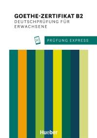 Pruefung Express. Goethe-Zertifikat B2. Deutschpruefung fuer Erwachsene