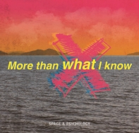 More than what I know 'SPACE AND PSYCHOLOGY'