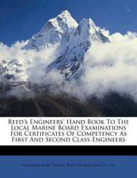 Reed's Engineers' Hand Book to the Local Marine Board Examinations for Certificates of Competency as First and Second Class Engineers