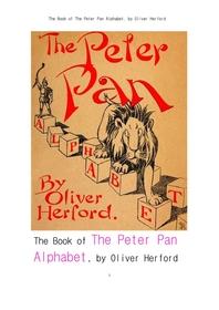 피터팬 알파벳. The Book of The Peter Pan Alphabet, by Oliver Herford