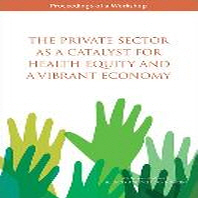 The Private Sector as a Catalyst for Health Equity and a Vibrant Economy