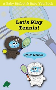 Let's Play Tennis! (A Baby Bigfoot and Baby Yeti Book)