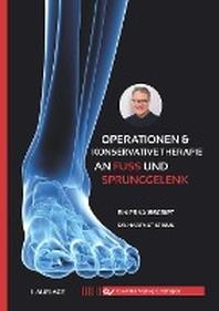 Operationen & konservative Therapie an Fuss und Sprunggelenk. Ein Praxisscript
