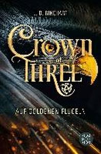 Crown of Three - Auf goldenen Fluegeln (Bd. 1)