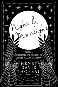 Night and Moonlight;With a Biographical Sketch by Ralph Waldo Emerson