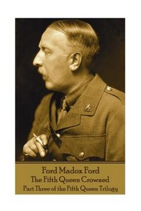 Ford Madox Ford - The Fifth Queen Crowned