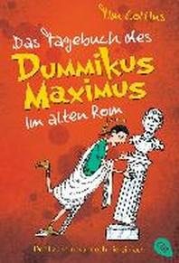 Das Tagebuch des Dummikus Maximus im alten Rom 01 - Doof zu sein war noch nie einfach -