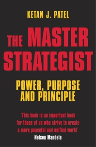 The Master Strategist  Power, Purpose and Principle in Action