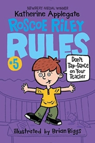 Roscoe Riley Rules. 5: Don't Tap-Dance on Your Teacher