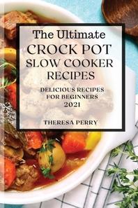 The Ultimate Crock Pot Slow Cooker Recipes 2021