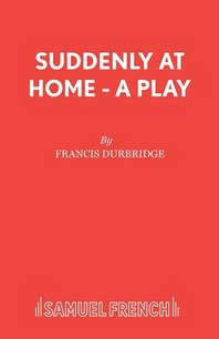 Suddenly At Home - A Play