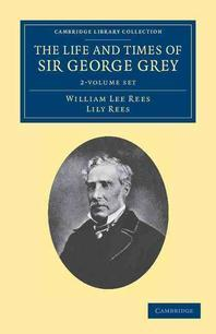 The Life and Times of Sir George Grey, K.C.B. - 2 Volume Set