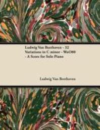 Ludwig Van Beethoven - 32 Variations in C minor - WoO 80 - A Score for Solo Piano;With a Biography by Joseph Otten