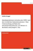 Interdependenzen zwischen der OPEC und den westlichen Industrienationen - Eine Untersuchung auf Basis der Interdependenztheorie von Robert O. Keohane